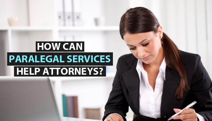 6 Crucial Paralegal Services for the Success of Attorneys
