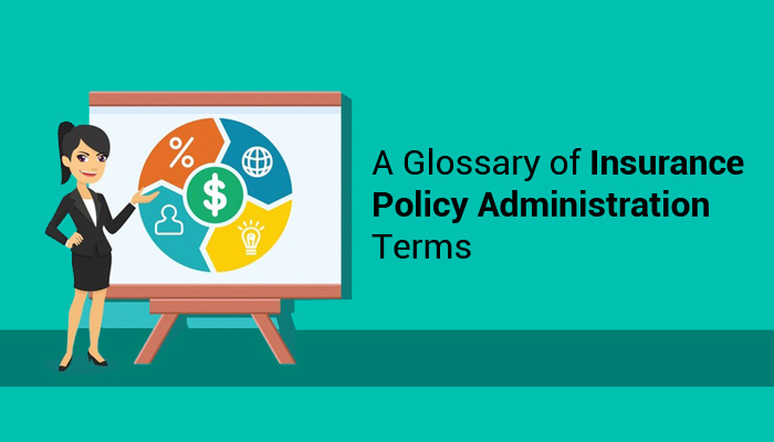 A Glossary of Terms used in Insurance Policy Administration