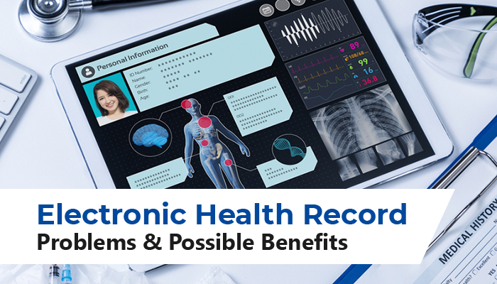 Electronic Health Record - A look at its Problems and Benefits